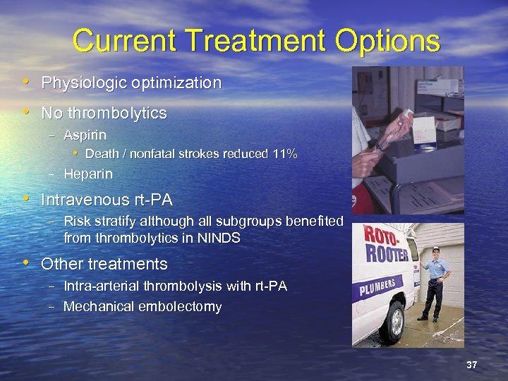 Current Treatment Options • Physiologic optimization • No thrombolytics – Aspirin • Death /