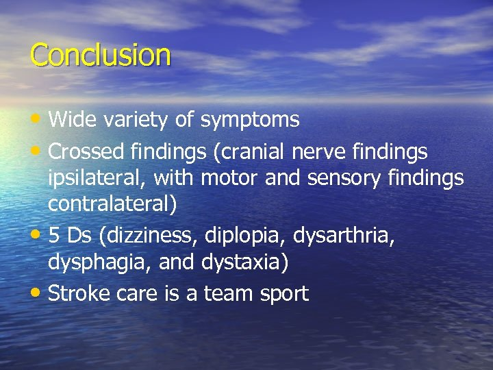 Conclusion • Wide variety of symptoms • Crossed findings (cranial nerve findings ipsilateral, with