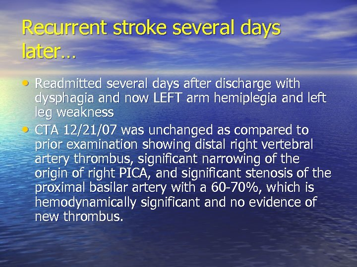 Recurrent stroke several days later… • Readmitted several days after discharge with • dysphagia