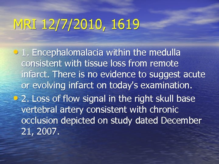 MRI 12/7/2010, 1619 • 1. Encephalomalacia within the medulla consistent with tissue loss from