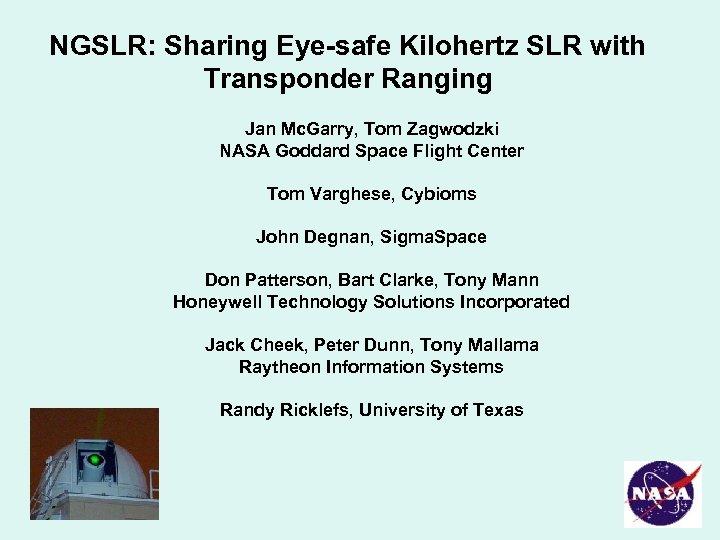 NGSLR: Sharing Eye-safe Kilohertz SLR with Transponder Ranging Jan Mc. Garry, Tom Zagwodzki NASA