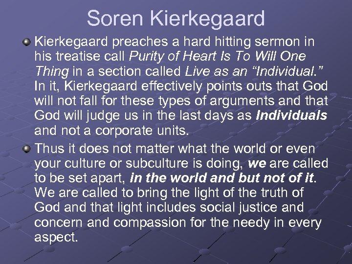 Soren Kierkegaard preaches a hard hitting sermon in his treatise call Purity of Heart