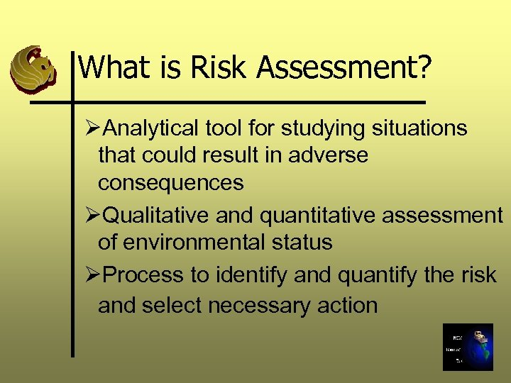 What is Risk Assessment? ØAnalytical tool for studying situations that could result in adverse