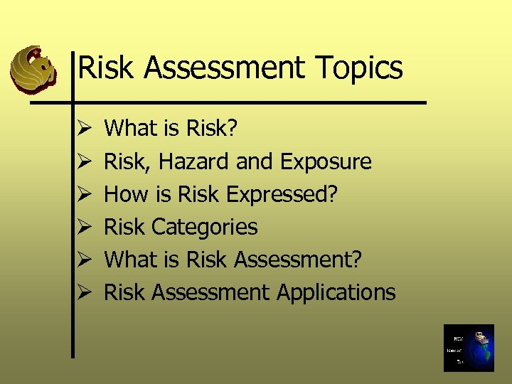 Risk Assessment Topics Ø Ø Ø What is Risk? Risk, Hazard and Exposure How