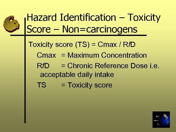 Hazard Identification – Toxicity Score – Non=carcinogens Toxicity score (TS) = Cmax / Rf.