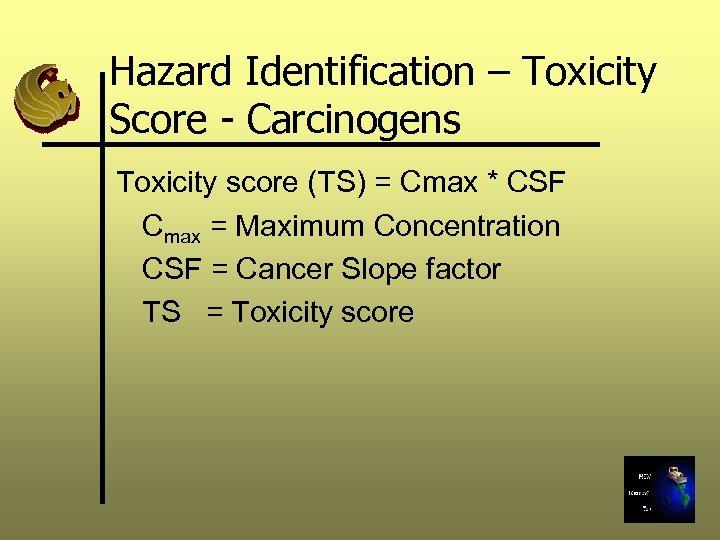 Hazard Identification – Toxicity Score - Carcinogens Toxicity score (TS) = Cmax * CSF