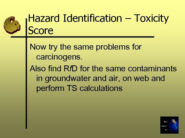 Hazard Identification – Toxicity Score Now try the same problems for carcinogens. Also find