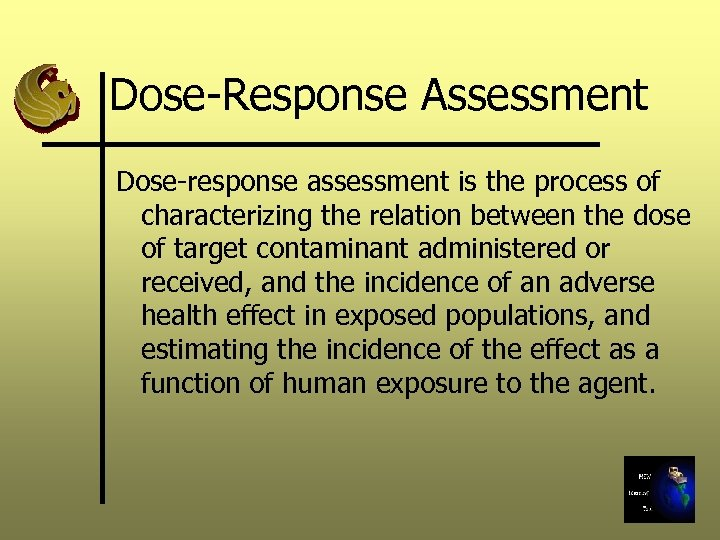 Dose-Response Assessment Dose-response assessment is the process of characterizing the relation between the dose