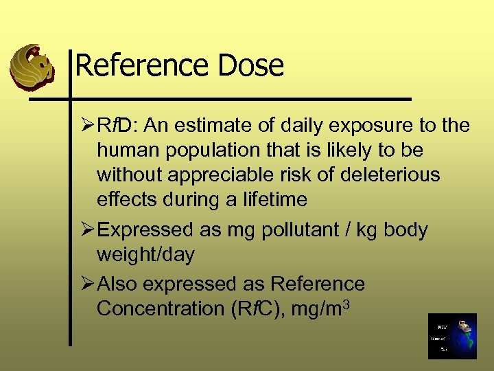 Reference Dose Ø Rf. D: An estimate of daily exposure to the human population