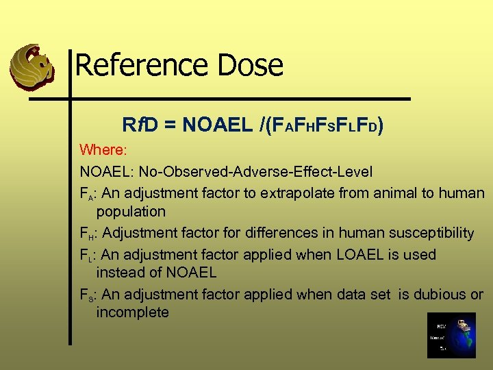 Reference Dose Rf. D = NOAEL /(FAFHFSFLFD) Where: NOAEL: No-Observed-Adverse-Effect-Level FA: An adjustment factor