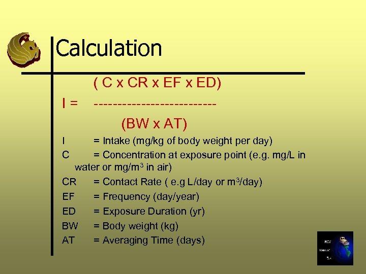 Calculation I= I C ( C x CR x EF x ED) -------------(BW x