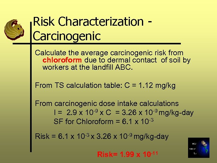 Risk Characterization Carcinogenic Calculate the average carcinogenic risk from chloroform due to dermal contact