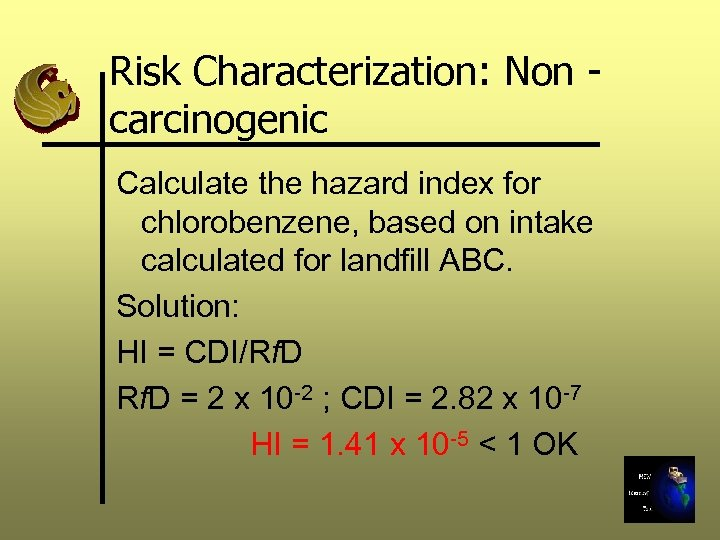 Risk Characterization: Non carcinogenic Calculate the hazard index for chlorobenzene, based on intake calculated