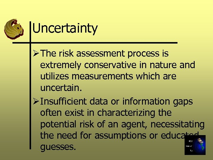 Uncertainty Ø The risk assessment process is extremely conservative in nature and utilizes measurements