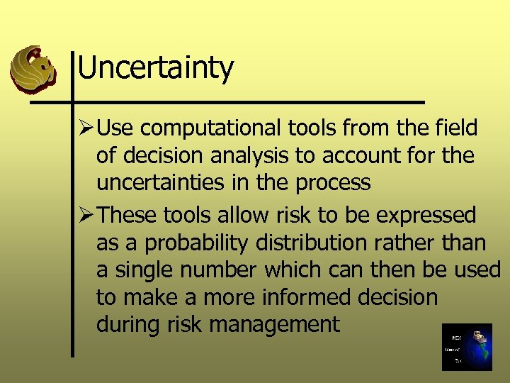 Uncertainty Ø Use computational tools from the field of decision analysis to account for