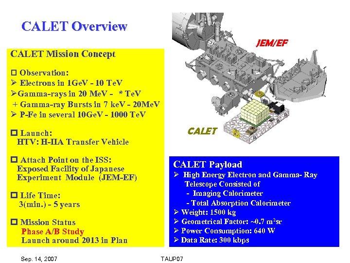 CALET Overview JEM/EF CALET Mission Concept p Observation: Ø Electrons in 1 Ge. V