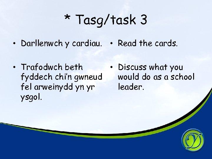* Tasg/task 3 • Darllenwch y cardiau. • Read the cards. • Trafodwch beth