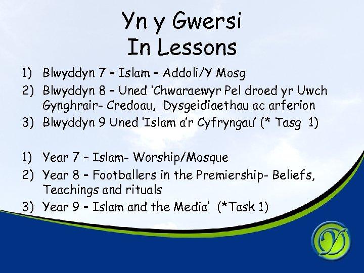 Yn y Gwersi In Lessons 1) Blwyddyn 7 – Islam – Addoli/Y Mosg 2)