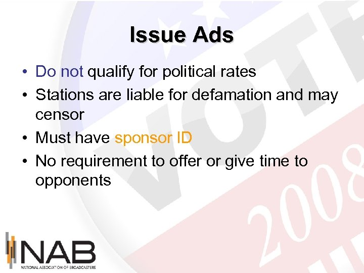 Issue Ads • Do not qualify for political rates • Stations are liable for