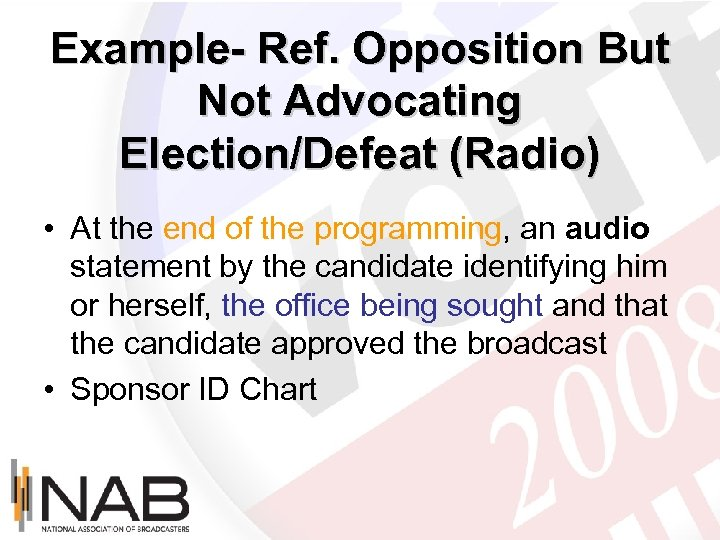 Example- Ref. Opposition But Not Advocating Election/Defeat (Radio) • At the end of the