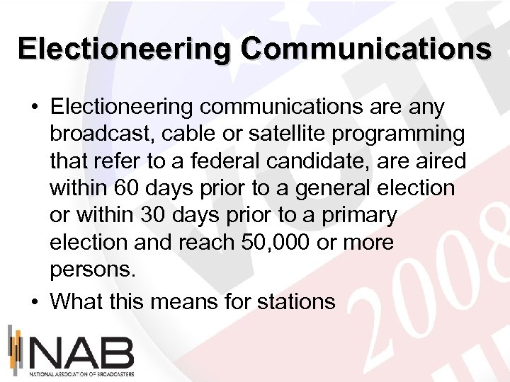 Electioneering Communications • Electioneering communications are any broadcast, cable or satellite programming that refer