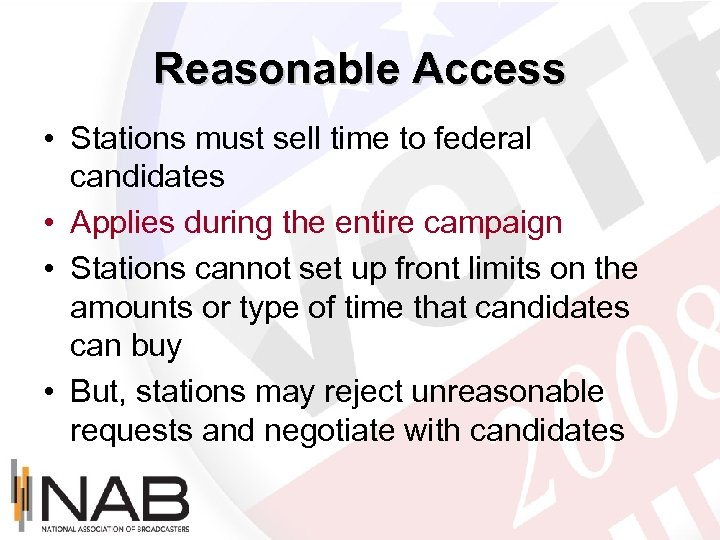 Reasonable Access • Stations must sell time to federal candidates • Applies during the