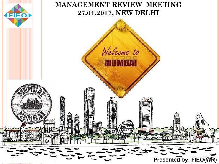 MANAGEMENT REVIEW MEETING 27. 04. 2017, NEW DELHI Presented by: FIEO(WR)