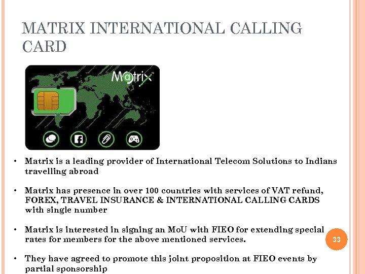 MATRIX INTERNATIONAL CALLING CARD • Matrix is a leading provider of International Telecom Solutions
