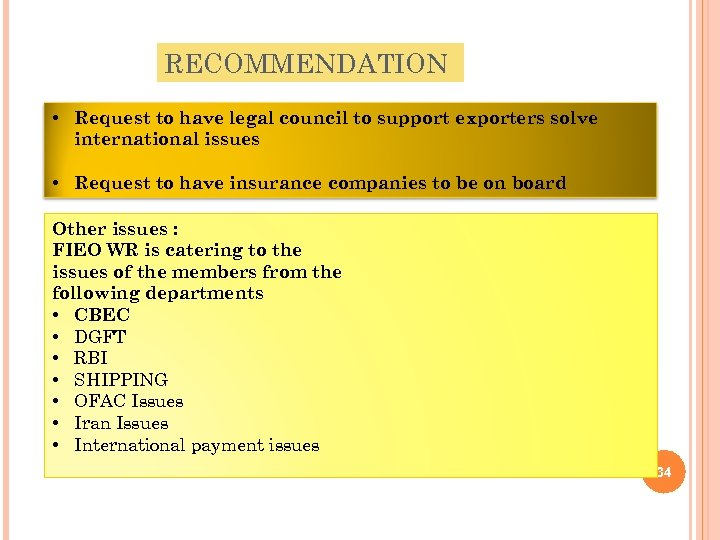 RECOMMENDATION • Request to have legal council to support exporters solve international issues •