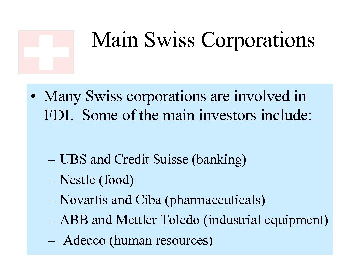 Main Swiss Corporations • Many Swiss corporations are involved in FDI. Some of the