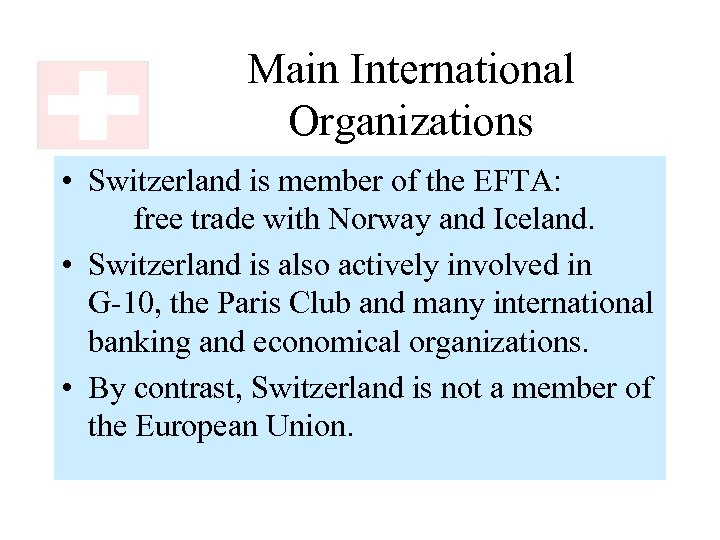 Main International Organizations • Switzerland is member of the EFTA: free trade with Norway