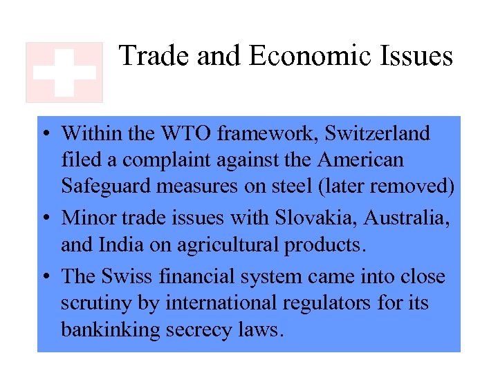 Trade and Economic Issues • Within the WTO framework, Switzerland filed a complaint against