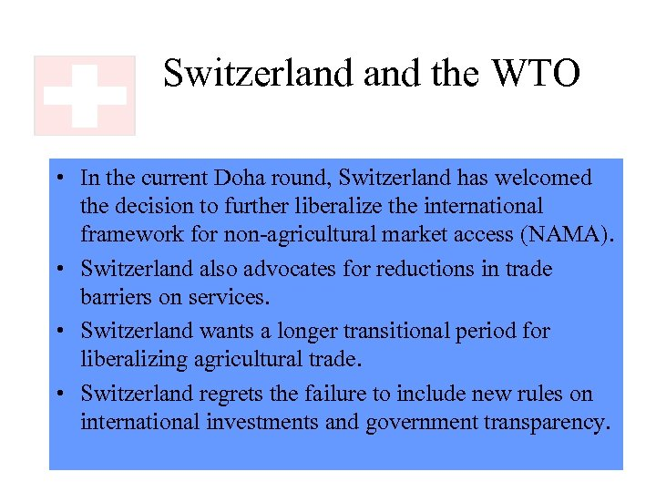 Switzerland the WTO • In the current Doha round, Switzerland has welcomed the decision