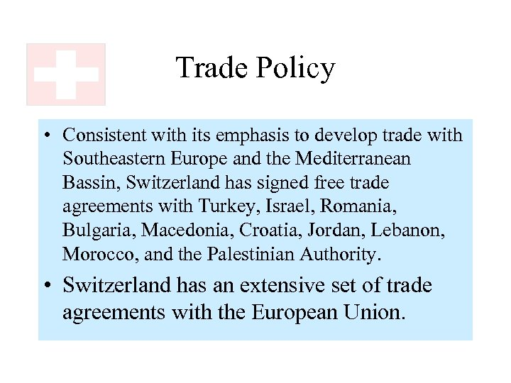 Trade Policy • Consistent with its emphasis to develop trade with Southeastern Europe and