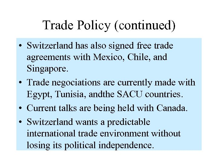 Trade Policy (continued) • Switzerland has also signed free trade agreements with Mexico, Chile,