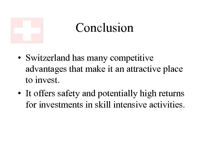 Conclusion • Switzerland has many competitive advantages that make it an attractive place to