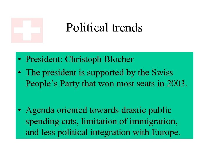 Political trends • President: Christoph Blocher • The president is supported by the Swiss