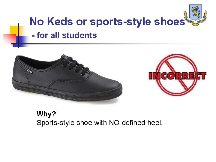 No Keds or sports-style shoes - for all students Why? Sports-style shoe with NO