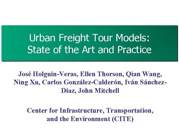 Urban Freight Tour Models: State of the Art and Practice José Holguín-Veras, Ellen Thorson,