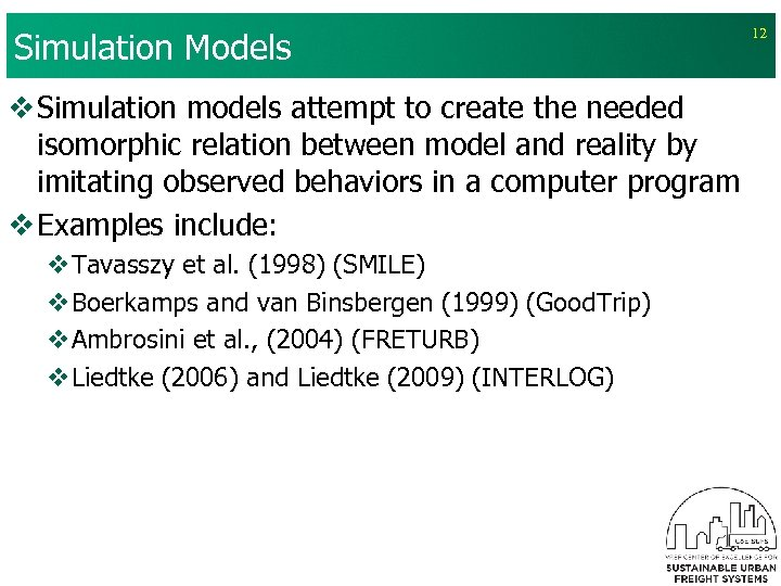Simulation Models v Simulation models attempt to create the needed isomorphic relation between model