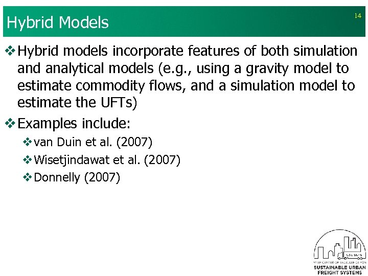 Hybrid Models 14 v Hybrid models incorporate features of both simulation and analytical models