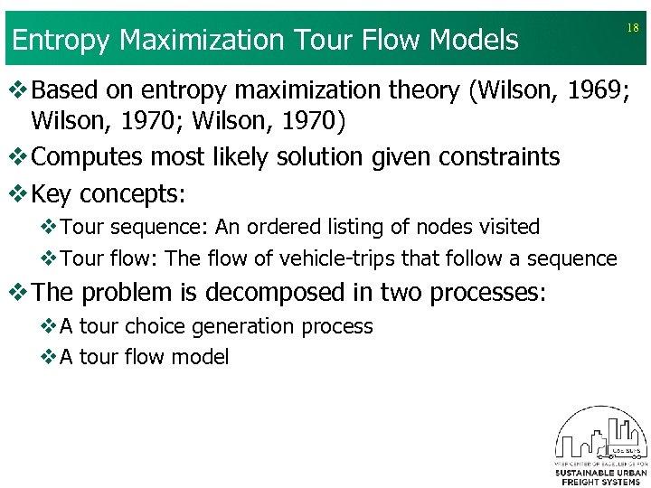 Entropy Maximization Tour Flow Models 18 v Based on entropy maximization theory (Wilson, 1969;