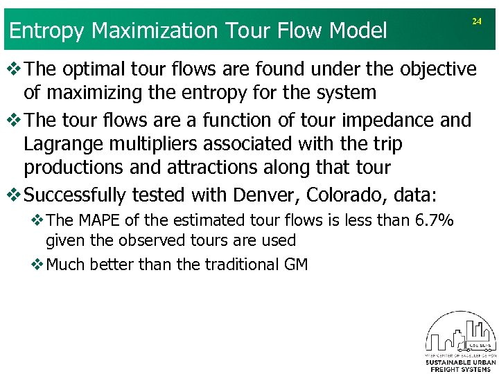 Entropy Maximization Tour Flow Model 24 v The optimal tour flows are found under