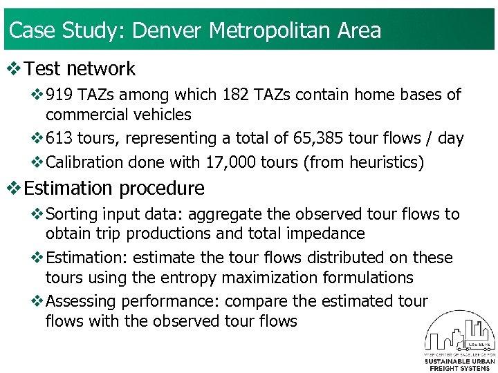 Case Study: Denver Metropolitan Area v Test network v 919 TAZs among which 182