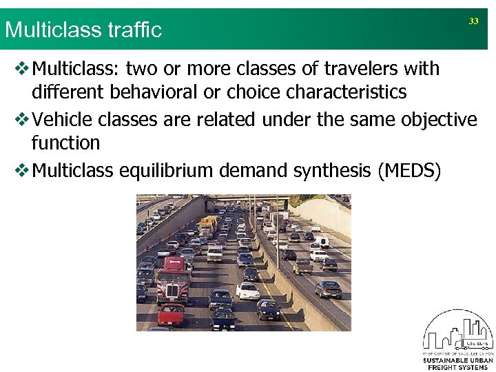Multiclass traffic 33 v Multiclass: two or more classes of travelers with different behavioral