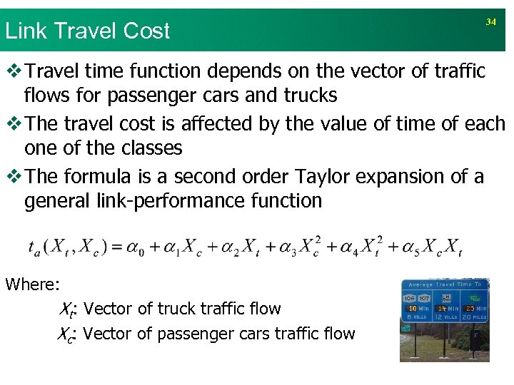 Link Travel Cost 34 v Travel time function depends on the vector of traffic