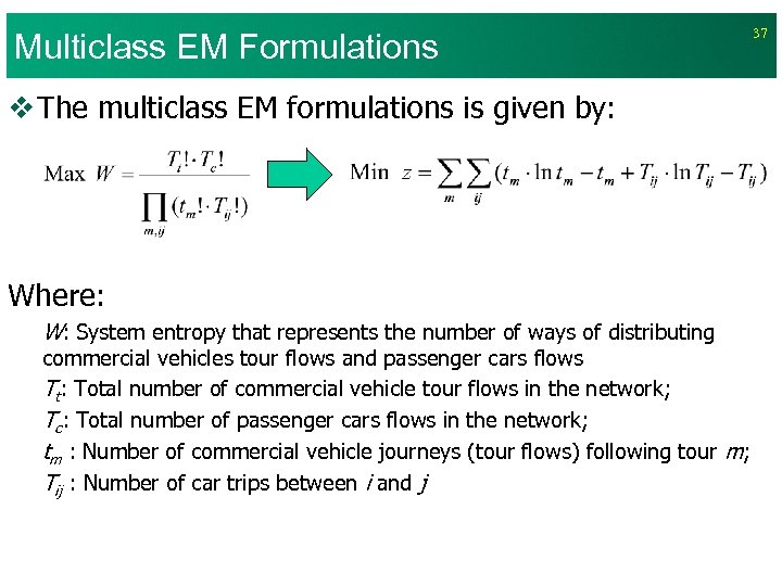 Multiclass EM Formulations v The multiclass EM formulations is given by: Where: W: System