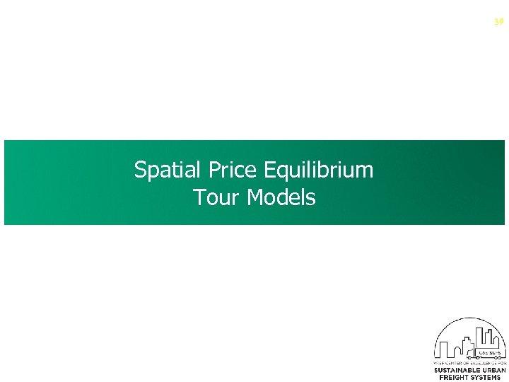 39 Spatial Price Equilibrium Tour Models