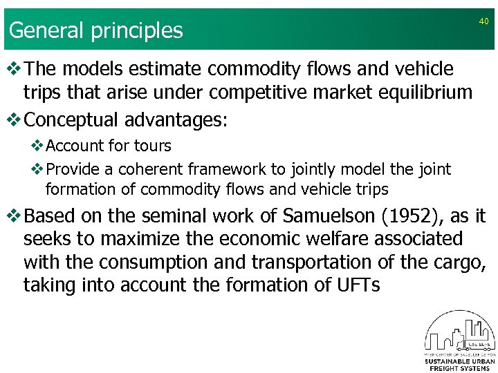 General principles 40 v The models estimate commodity flows and vehicle trips that arise