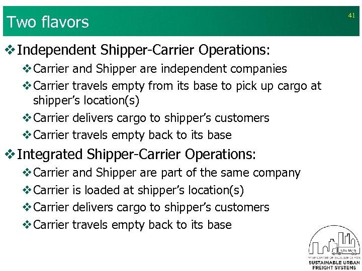 Two flavors v Independent Shipper-Carrier Operations: v. Carrier and Shipper are independent companies v.